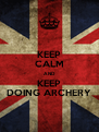 KEEP CALM AND KEEP DOING ARCHERY - Personalised Poster A4 size