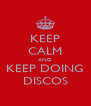 KEEP CALM AND KEEP DOING DISCOS - Personalised Poster A4 size