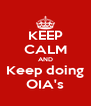 KEEP CALM AND Keep doing OIA's - Personalised Poster A4 size