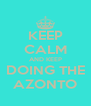 KEEP CALM AND KEEP DOING THE AZONTO - Personalised Poster A4 size