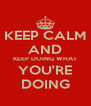 KEEP CALM AND KEEP DOING WHAT YOU'RE DOING - Personalised Poster A4 size