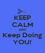 KEEP CALM AND Keep Doing YOU! - Personalised Poster A4 size