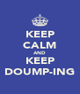 KEEP CALM AND KEEP DOUMP-ING - Personalised Poster A4 size