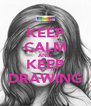 KEEP CALM AND KEEP DRAWING - Personalised Poster A4 size