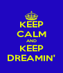 KEEP CALM AND KEEP DREAMIN' - Personalised Poster A4 size