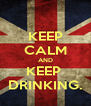 KEEP CALM AND KEEP  DRINKING. - Personalised Poster A4 size