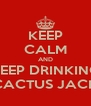 KEEP CALM AND KEEP DRINKING CACTUS JACK - Personalised Poster A4 size