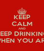 KEEP CALM AND KEEP DRINKING TIME IS NEVER WASTED WHEN YOU ARE WASTED ALL THE TIME  - Personalised Poster A4 size