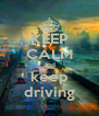 KEEP CALM and keep driving - Personalised Poster A4 size