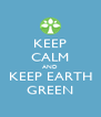 KEEP CALM AND KEEP EARTH GREEN - Personalised Poster A4 size