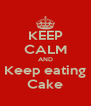 KEEP CALM AND Keep eating Cake - Personalised Poster A4 size