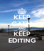 KEEP CALM AND KEEP EDITING - Personalised Poster A4 size