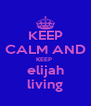 KEEP CALM AND KEEP  elijah living - Personalised Poster A4 size