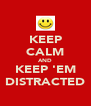 KEEP CALM AND KEEP 'EM DISTRACTED - Personalised Poster A4 size