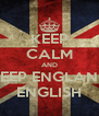 KEEP CALM AND KEEP ENGLAND ENGLISH - Personalised Poster A4 size