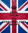KEEP CALM AND KEEP ENGLAND UNSAFE - Personalised Poster A4 size