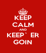 KEEP CALM AND KEEP` ER GOIN - Personalised Poster A4 size