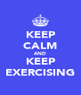 KEEP CALM AND KEEP EXERCISING - Personalised Poster A4 size
