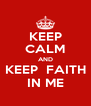 KEEP CALM AND KEEP  FAITH IN ME - Personalised Poster A4 size