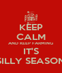 KEEP CALM AND KEEP FARMING IT'S SILLY SEASON - Personalised Poster A4 size