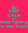 KEEP CALM AND keep fighting for that dream - Personalised Poster A4 size
