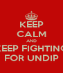 KEEP CALM AND KEEP FIGHTING FOR UNDIP - Personalised Poster A4 size