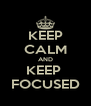 KEEP CALM AND KEEP  FOCUSED - Personalised Poster A4 size