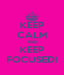 KEEP CALM AND KEEP FOCUSED! - Personalised Poster A4 size