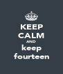 KEEP CALM AND keep fourteen - Personalised Poster A4 size
