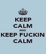 KEEP CALM AND KEEP FUCKIN CALM - Personalised Poster A4 size