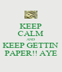 KEEP CALM AND KEEP GETTIN PAPER!! AYE - Personalised Poster A4 size