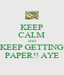 KEEP CALM AND KEEP GETTING PAPER!! AYE - Personalised Poster A4 size