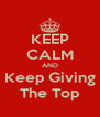 KEEP CALM AND Keep Giving The Top - Personalised Poster A4 size