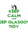 KEEP CALM AND KEEP GLASGOW TIDY - Personalised Poster A4 size