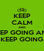 KEEP CALM AND KEEP GOING AND KEEP GOING - Personalised Poster A4 size