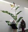 KEEP CALM AND KEEP GROWING - Personalised Poster A4 size