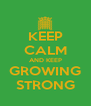 KEEP CALM AND KEEP GROWING STRONG - Personalised Poster A4 size