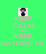 KEEP CALM AND KEEP HATEING ME - Personalised Poster A4 size