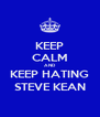 KEEP CALM AND KEEP HATING STEVE KEAN - Personalised Poster A4 size