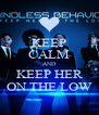 KEEP CALM AND KEEP HER ON THE LOW - Personalised Poster A4 size