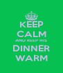 KEEP CALM AND KEEP HIS DINNER WARM - Personalised Poster A4 size
