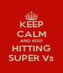 KEEP CALM AND KEEP HITTING SUPER Vs - Personalised Poster A4 size