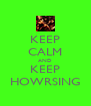 KEEP CALM AND KEEP HOWRSING - Personalised Poster A4 size