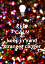 KEEP CALM AND keep in mind stranger danger - Personalised Poster A4 size