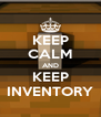 KEEP CALM AND KEEP INVENTORY - Personalised Poster A4 size