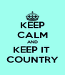 KEEP CALM AND KEEP IT  COUNTRY - Personalised Poster A4 size