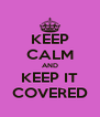 KEEP CALM AND KEEP IT COVERED - Personalised Poster A4 size