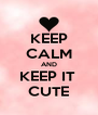 KEEP CALM AND KEEP IT  CUTE - Personalised Poster A4 size
