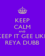 KEEP CALM AND KEEP IT GEE LIKE REYA DUBB - Personalised Poster A4 size