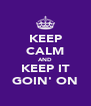 KEEP CALM AND KEEP IT GOIN' ON - Personalised Poster A4 size